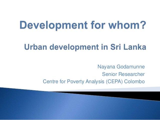 Nayana Godamunne Senior Researcher Centre for Poverty Analysis (CEPA) Colombo