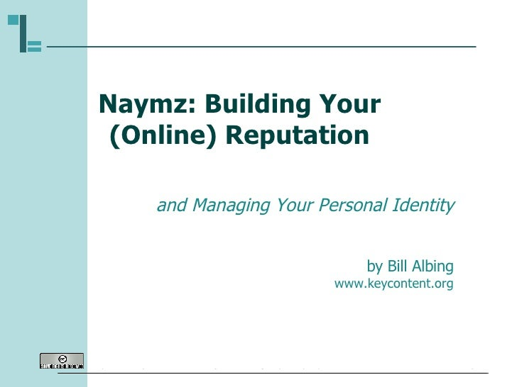 Naymz: Building Your (Online) Reputation and Managing Your Personal Identity by Bill Albing www.keycontent.org