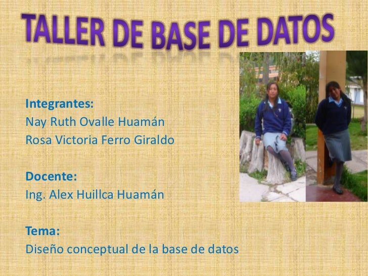 Taller de base de datos<br />Integrantes:<br />Nay Ruth Ovalle Huamán<br />Rosa Victoria Ferro Giraldo<br />Docente:<br />...