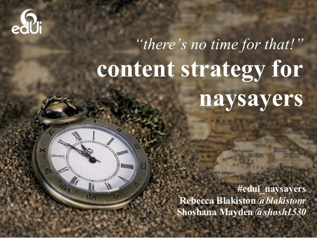 """content strategy for naysayers """"there's no time for that!"""" #edui_naysayers Rebecca Blakiston @blakistonr Shoshana Mayden @..."""