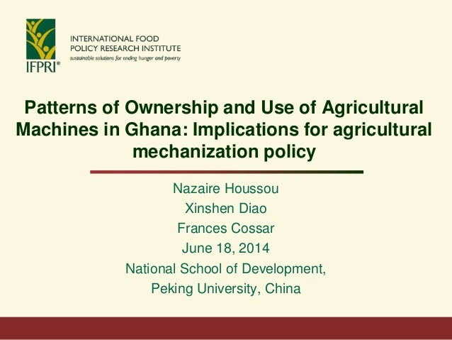 Patterns of Ownership and Use of Agricultural Machines in Ghana: Implications for agricultural mechanization policy Nazair...
