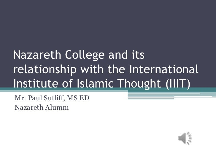 Nazareth College and itsrelationship with the InternationalInstitute of Islamic Thought (IIIT)Mr. Paul Sutliff, MS EDNazar...