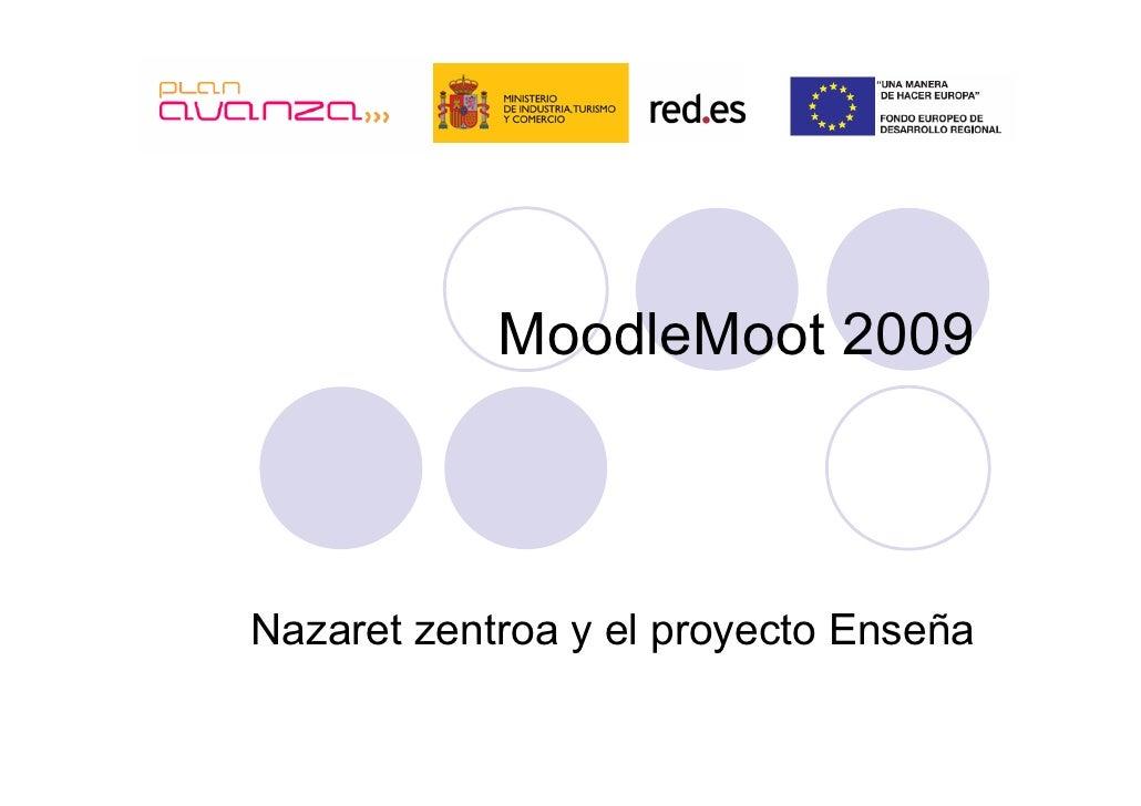 MoodleMoot 2009    Nazaret zentroa y el proyecto Enseña