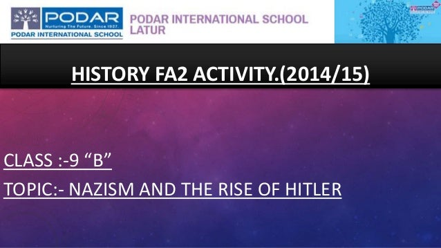 """CLASS :-9 """"B"""" TOPIC:- NAZISM AND THE RISE OF HITLER HISTORY FA2 ACTIVITY.(2014/15)"""