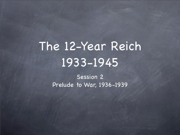 The 12-Year Reich    1933-1945           Session 2   Prelude to War, 1936-1939