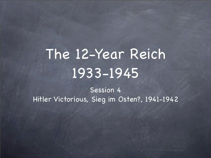 The 12-Year Reich       1933-1945                    Session 4 Hitler Victorious, Sieg im Osten?, 1941-1942