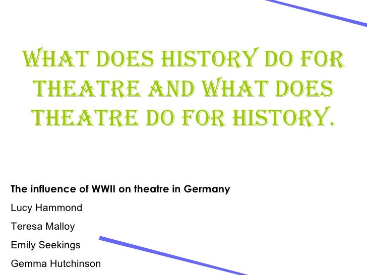 What does history do for theatre and what does theatre do for history. The influence of WWII on theatre in Germany   Lucy ...