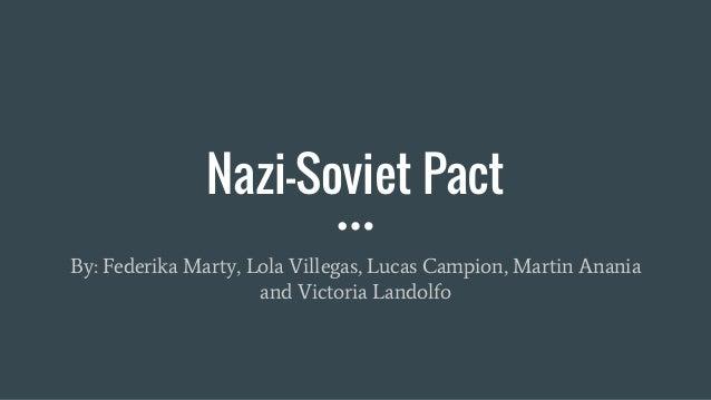 Nazi-Soviet Pact By: Federika Marty, Lola Villegas, Lucas Campion, Martin Anania and Victoria Landolfo