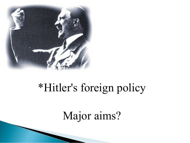 hitlers foreign policy and the treaty Hitler's foreign policy was pegged on the nazi party policies which sought to bring to an end germany's restrictions under the versailles treaty, promote germany's re-armament, expand .