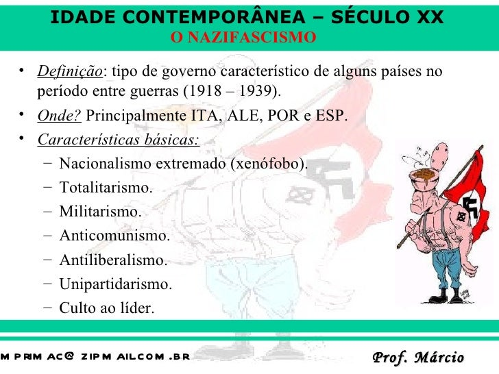 IDADE CONTEMPORÂNEA – SÉCULO XX                          O NAZIFASCISMO  • Definição: tipo de governo característico de al...