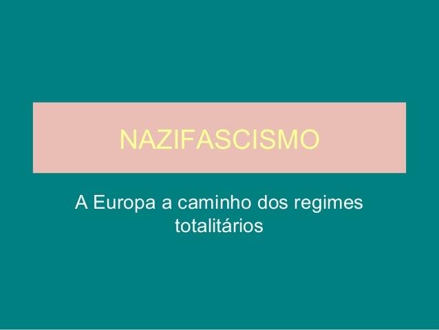 NAZIFASCISMO A Europa a caminho dos regimes totalitários
