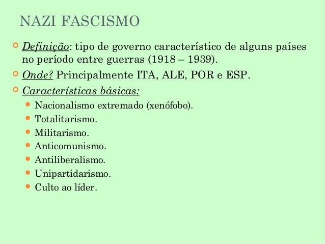 NAZI FASCISMO Definição: tipo de governo característico de alguns países no período entre guerras (1918 – 1939).  Onde? P...