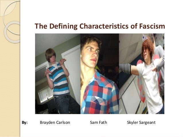 The Defining Characteristics of Fascism By: Brayden Carlson Sam Fath Skyler Sargeant