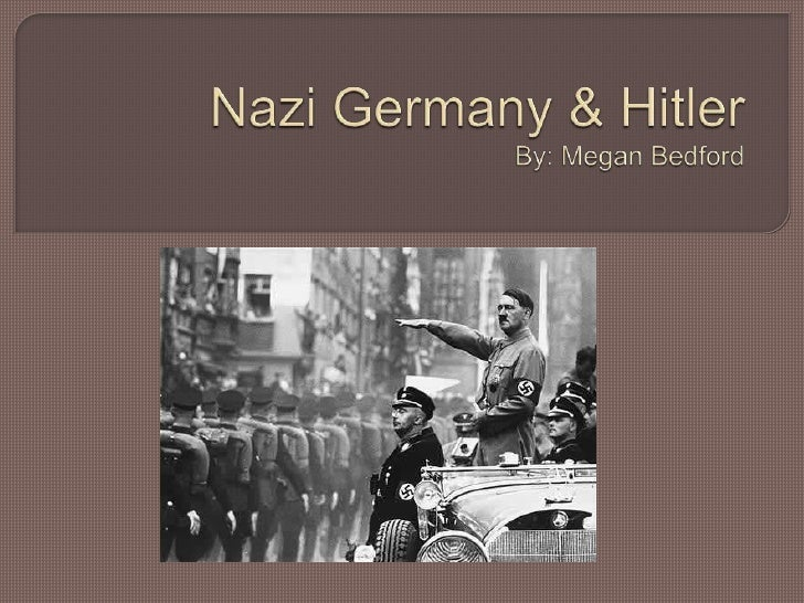 Nazi Germany & HitlerBy: Megan Bedford<br />