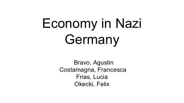 Economy in Nazi Germany Bravo, Agustin Costamagna, Francesca Frias, Lucia Okecki, Felix