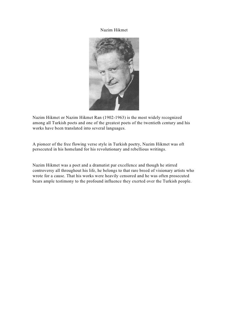 Nazim Hikmet     Nazim Hikmet or Nazim Hikmet Ran (1902-1963) is the most widely recognized among all Turkish poets and on...