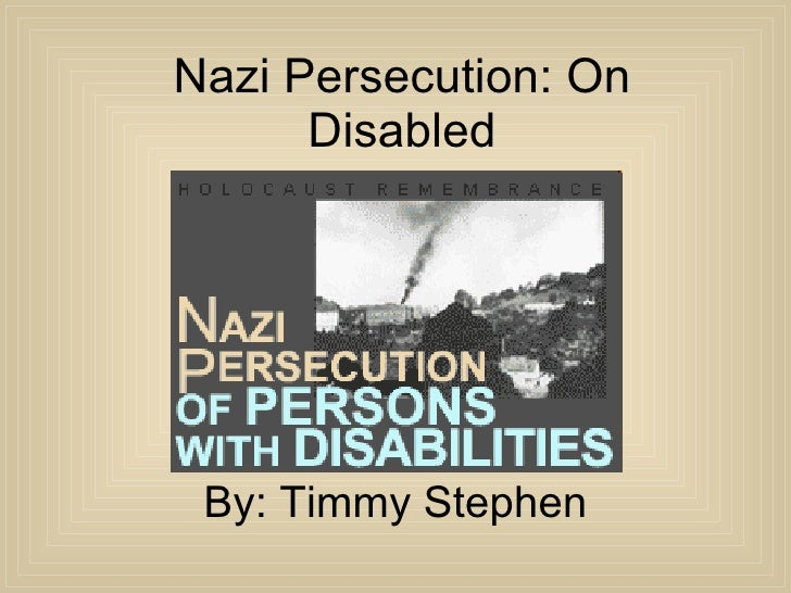 Nazi Persecution: On Disabled By: Timmy Stephen
