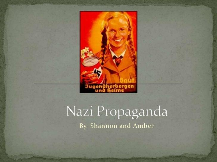 Nazi Propaganda<br />By. Shannon and Amber<br />