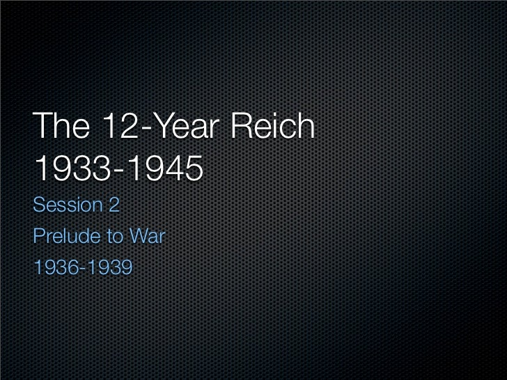 The 12-Year Reich 1933-1945 Session 2 Prelude to War 1936-1939