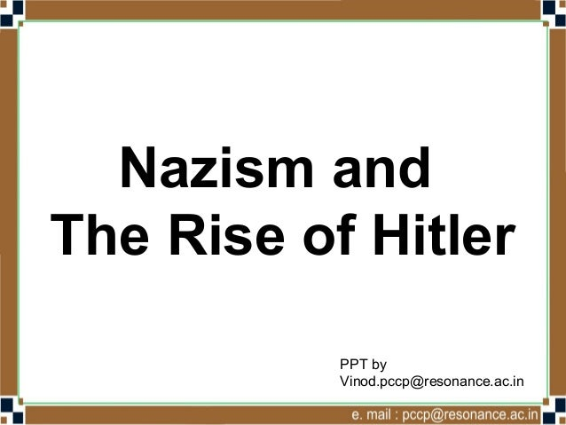 Nazism andThe Rise of HitlerPPT byVinod.pccp@resonance.ac.in