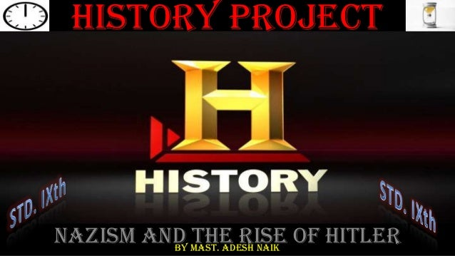 History ProjectNazism And Mast. Adesh naik Of Hitler         By            The Rise