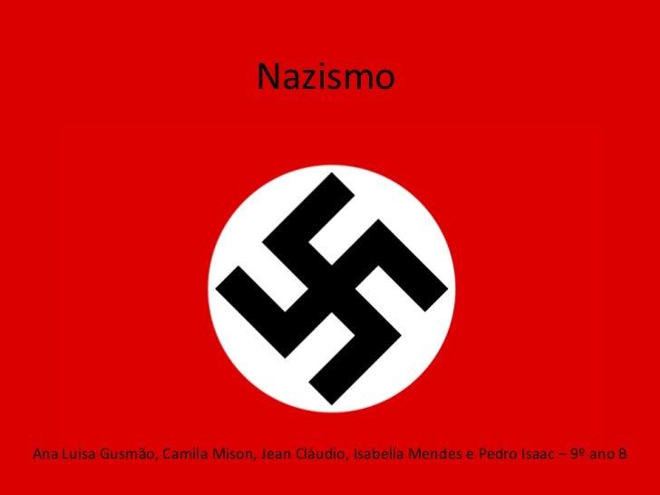 NazismoAna Luisa Gusmão, Camila Mison, Jean Cláudio, Isabella Mendes e Pedro Isaac – 9º ano B