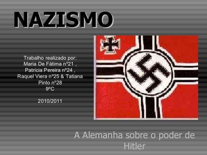A Alemanha sobre o poder de Hitler NAZISMO Trabalho realizado por: Maria De Fátima nº21 , Patrícia Pereira nº24 , Raquel V...