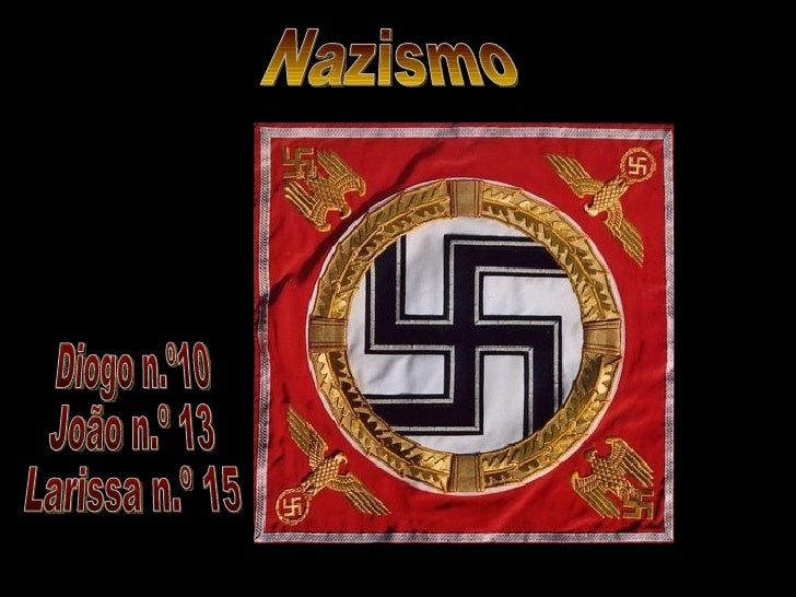 Nazismo Diogo n.º10 João n.º 13 Larissa n.º 15