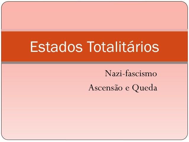 Nazi-fascismoAscensão e QuedaEstados Totalitários