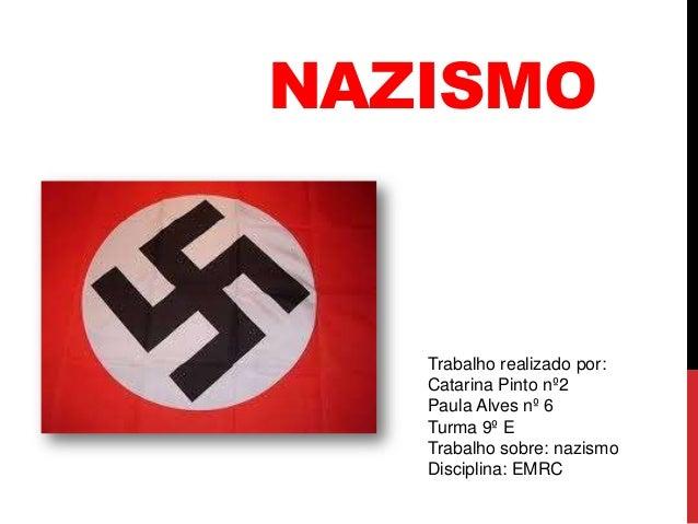 NAZISMO  Trabalho realizado por: Catarina Pinto nº2 Paula Alves nº 6 Turma 9º E Trabalho sobre: nazismo Disciplina: EMRC
