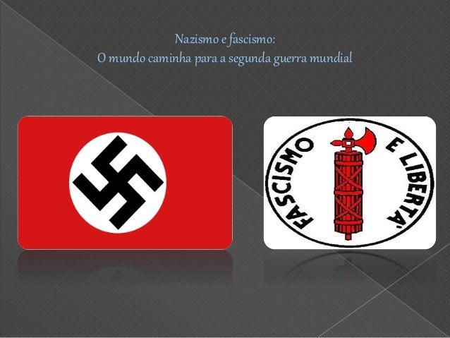 Nazismo e fascismo: O mundo caminha para a segunda guerra mundial
