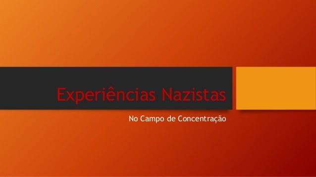 Experiências Nazistas No Campo de Concentração