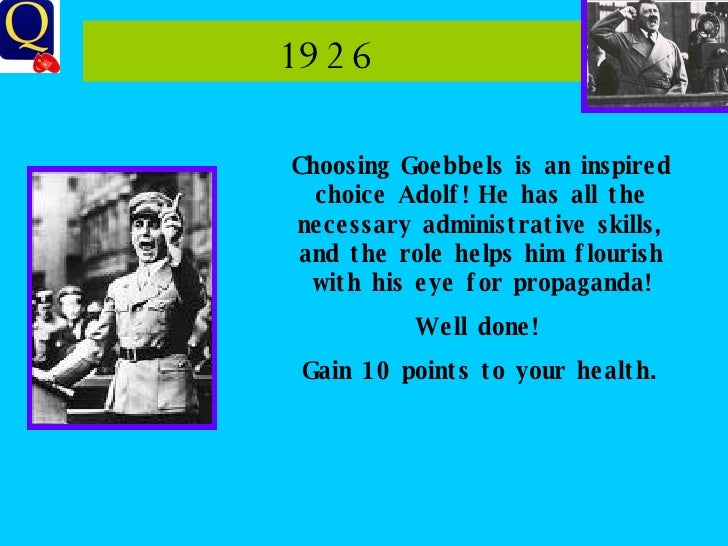 1926  Choosing Goebbels is an inspired choice Adolf! He has all the necessary administrative skills, and the role helps hi...