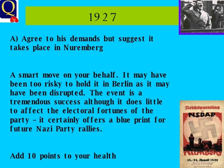 1927 A) Agree to his demands but suggest it takes place in Nuremberg A smart move on your behalf. It may have been too ris...