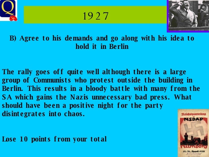 1927 B) Agree to his demands and go along with his idea to hold it in Berlin The rally goes off quite well although there ...