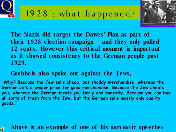 1928 : what happened? The Nazis did target the Dawes' Plan as part of their 1928 election campaign - and they only polled ...