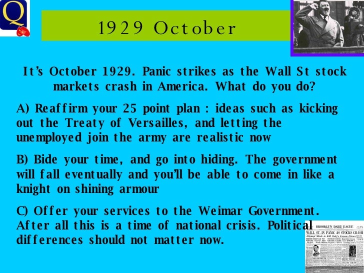 1929 October It's October 1929. Panic strikes as the Wall St stock markets crash in America. What do you do? A) Reaffirm y...