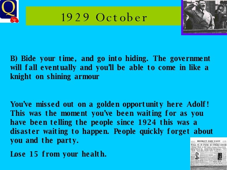 1929 October B) Bide your time, and go into hiding. The government will fall eventually and you'll be able to come in like...