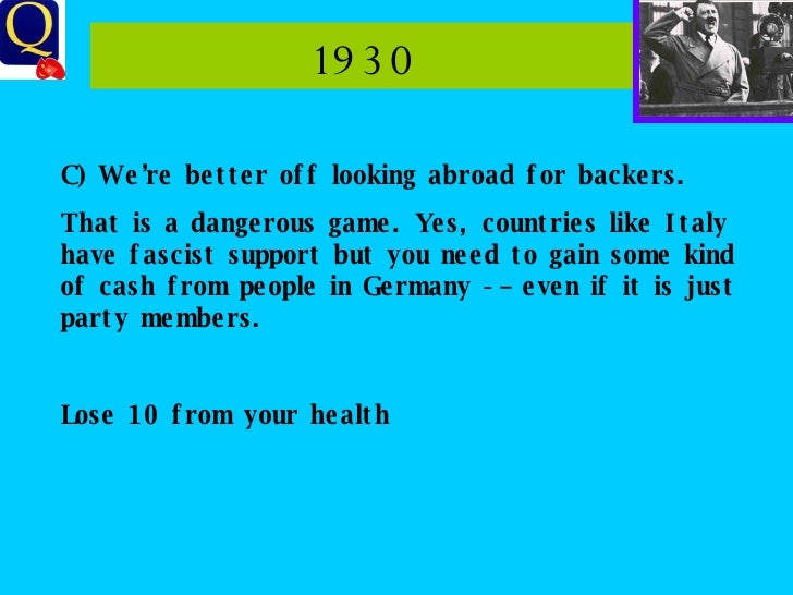 1930 C) We're better off looking abroad for backers. That is a dangerous game. Yes, countries like Italy have fascist supp...