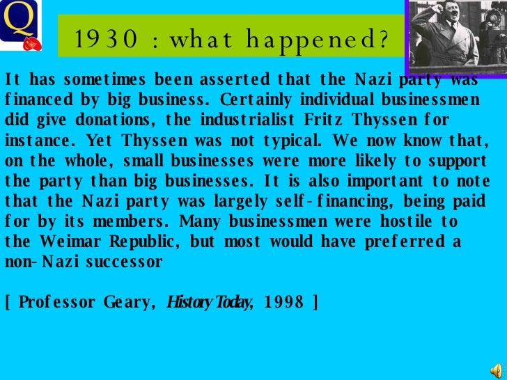 1930 : what happened? It has sometimes been asserted that the Nazi party was financed by big business. Certainly individua...
