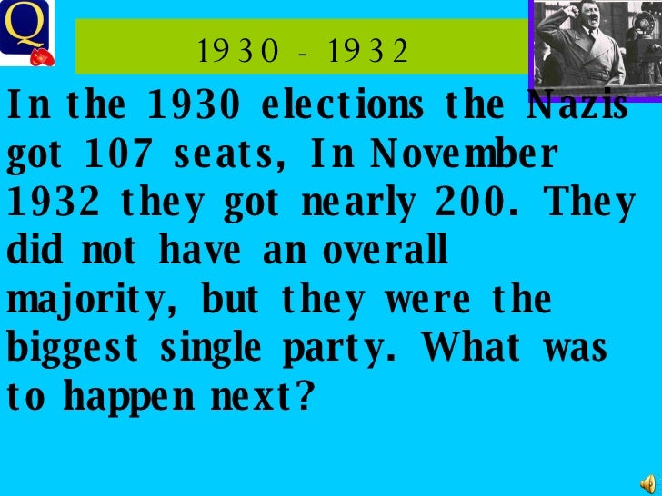 1930 - 1932 In the 1930 elections the Nazis got 107 seats, In November 1932 they got nearly 200. They did not have an over...