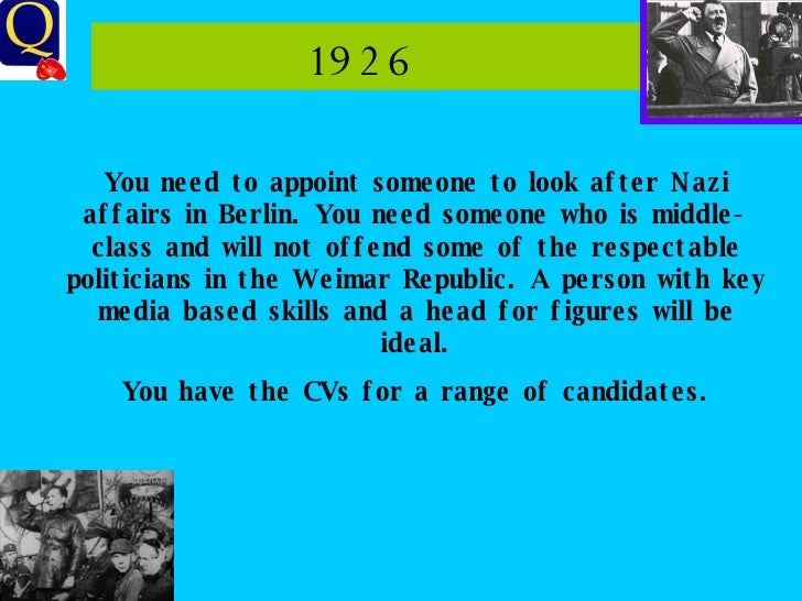 1926  You need to appoint someone to look after Nazi affairs in Berlin. You need someone who is middle-class and will not ...