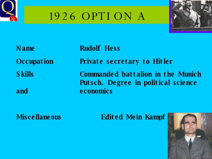 1926 OPTION A Name Rudolf Hess Occupation Private secretary to Hitler Skills Commanded battalion in the Munich  Putsch. De...