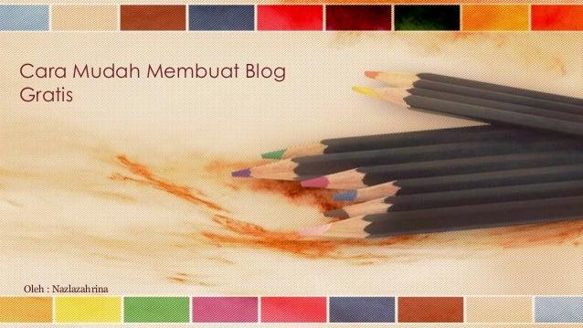 Cara Mudah Membuat BlogGratisOleh : Nazlazahrina