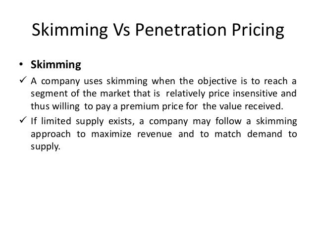 skimming and penetration pricing The most commonly used pricing methods for new products are penetration pricing and price skimming penetration pricing involves setting.