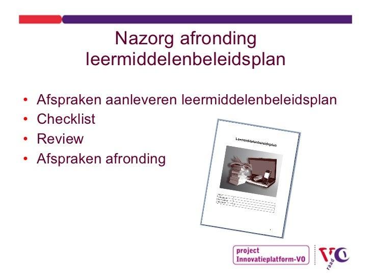 Nazorg afronding leermiddelenbeleidsplan <ul><li>Afspraken aanleveren leermiddelenbeleidsplan </li></ul><ul><li>Checklist ...