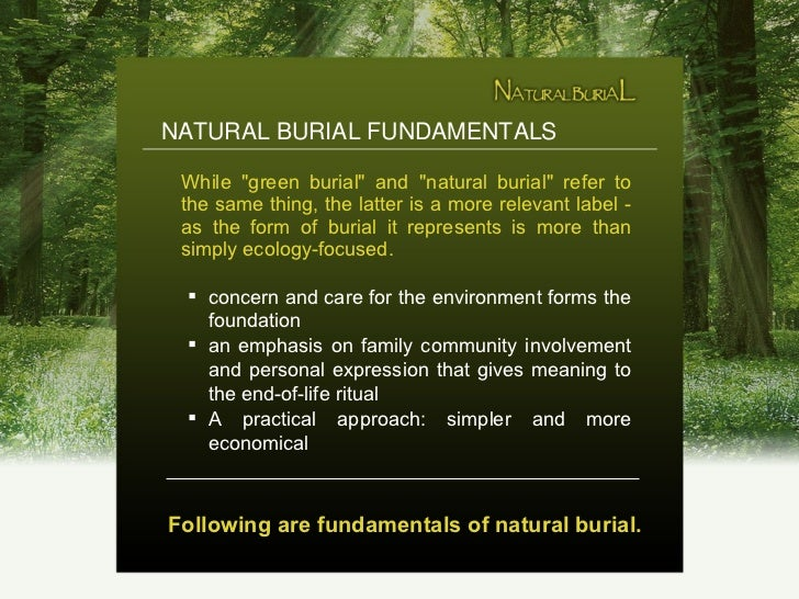 "NATURAL BURIAL FUNDAMENTALS <ul><li>While ""green burial"" and ""natural burial"" refer to the same thing,..."