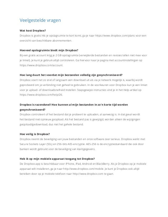 Veelgestelde vragen Wat kost Dropbox? Dropbox is gratis! Als je opslagruimte te kort komt, ga je naar https://www.dropbox....