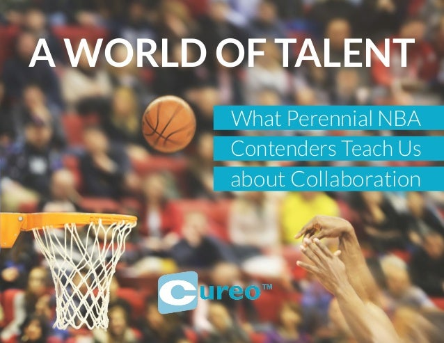What Perennial NBA Contenders Teach Us about Collaboration A WORLD OF TALENT