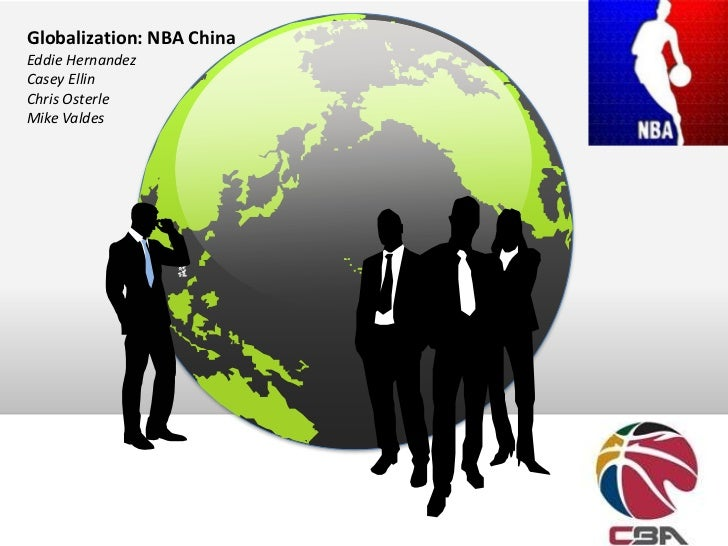 Globalization: NBA ChinaEddie HernandezCasey EllinChris OsterleMike Valdes